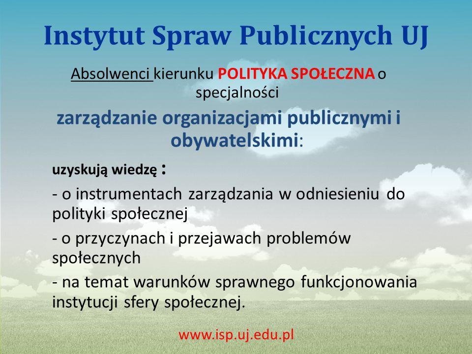 Instytut Spraw Publicznych UJ  prowadzi także studia podyplomowe: - zarządzanie funduszami i projektami UE - zarządzanie w oświacie - zarządzanie w instytucjach bezpieczeństwa porządku publicznego.