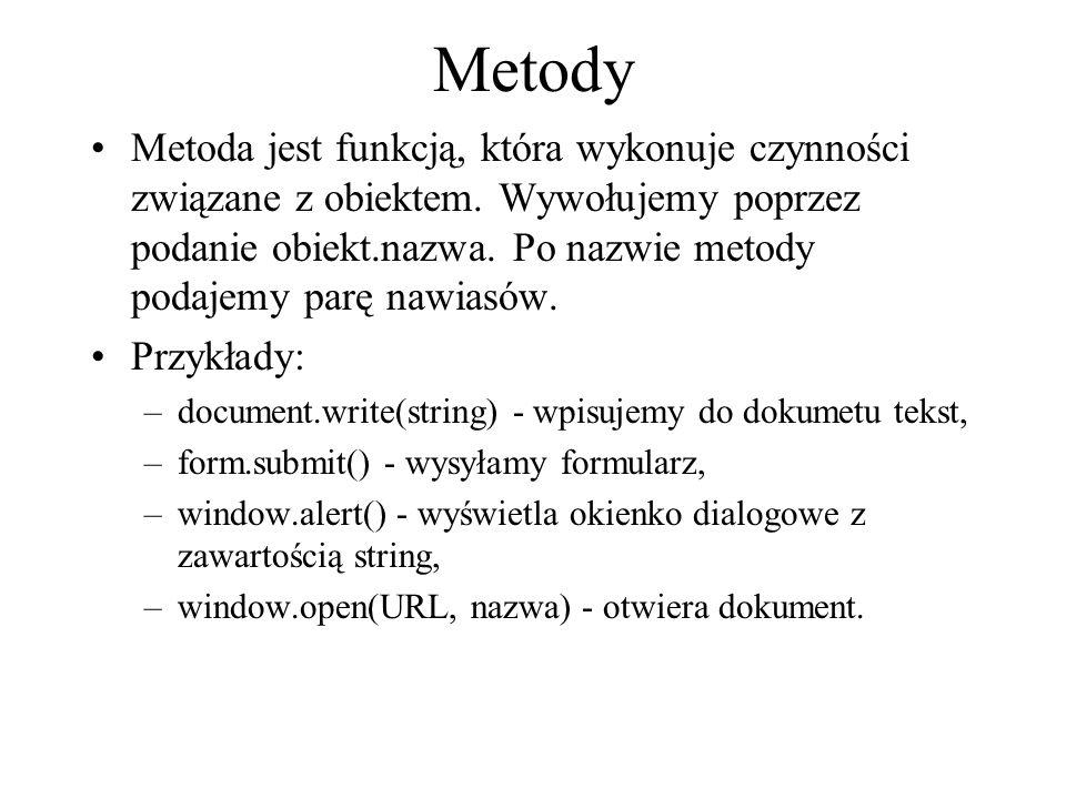 Metody Metoda jest funkcją, która wykonuje czynności związane z obiektem. Wywołujemy poprzez podanie obiekt.nazwa. Po nazwie metody podajemy parę nawi
