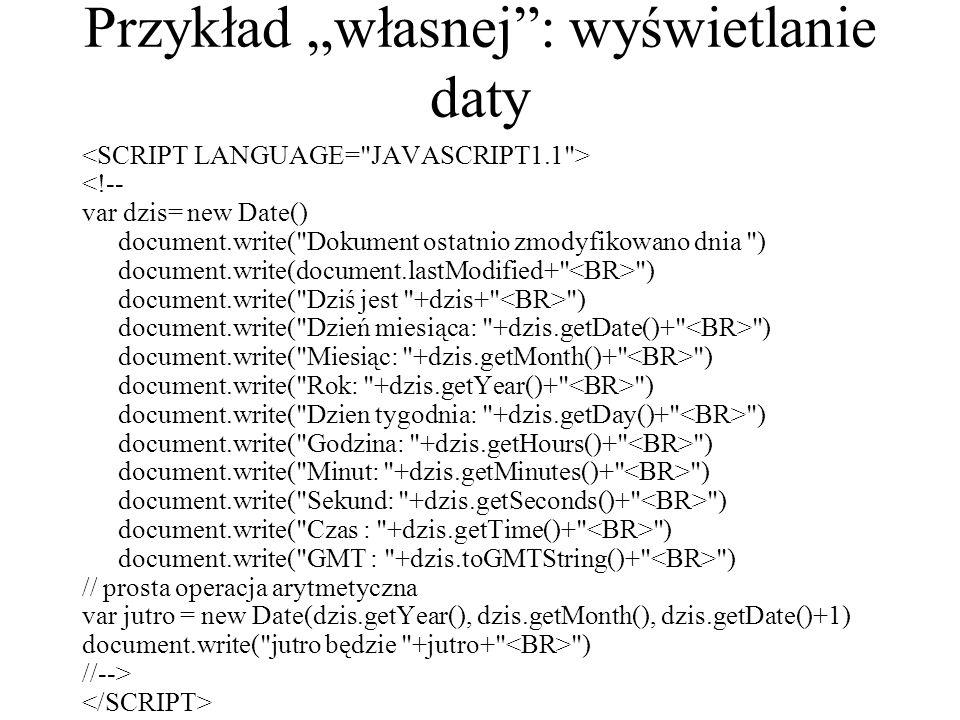 """Przykład """"własnej"""": wyświetlanie daty <!-- var dzis= new Date() document.write("""