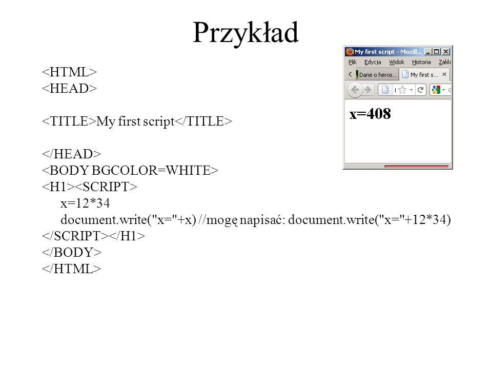 Przykład My first script x=12*34 document.write(