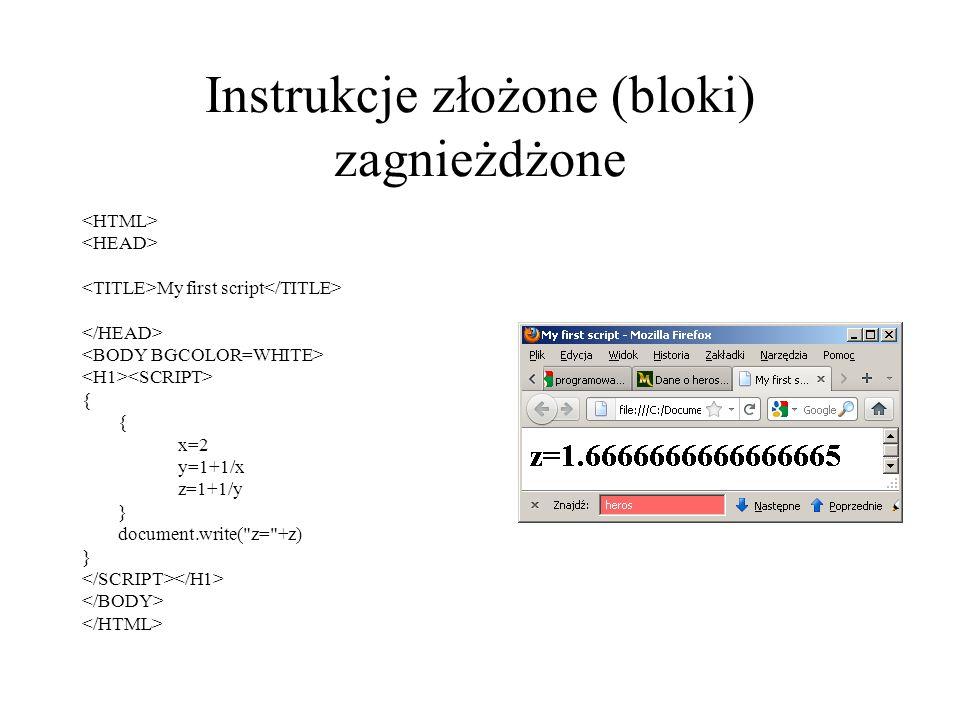 Instrukcje złożone (bloki) zagnieżdżone My first script { x=2 y=1+1/x z=1+1/y } document.write(