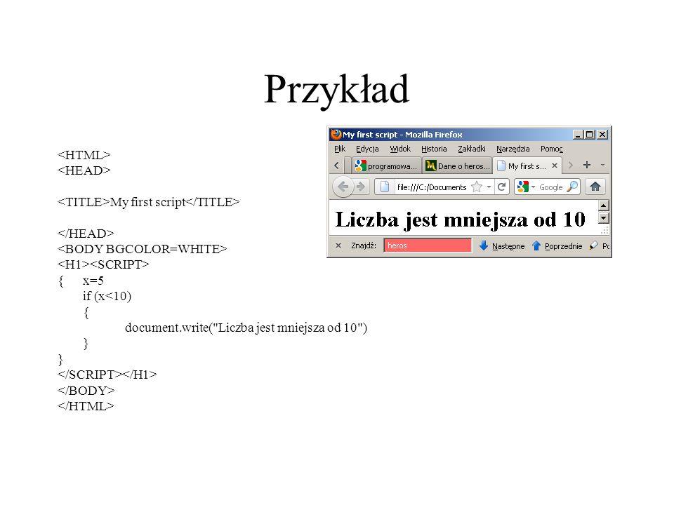 Przykład My first script {x=5 if (x<10) { document.write(