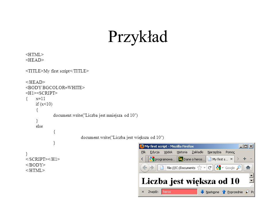 Przykład My first script {x=11 if (x<10) { document.write(