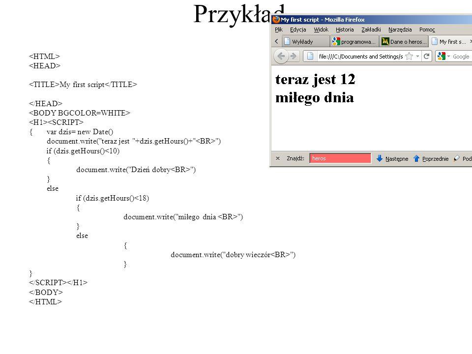 Przykład My first script {var dzis= new Date() document.write(