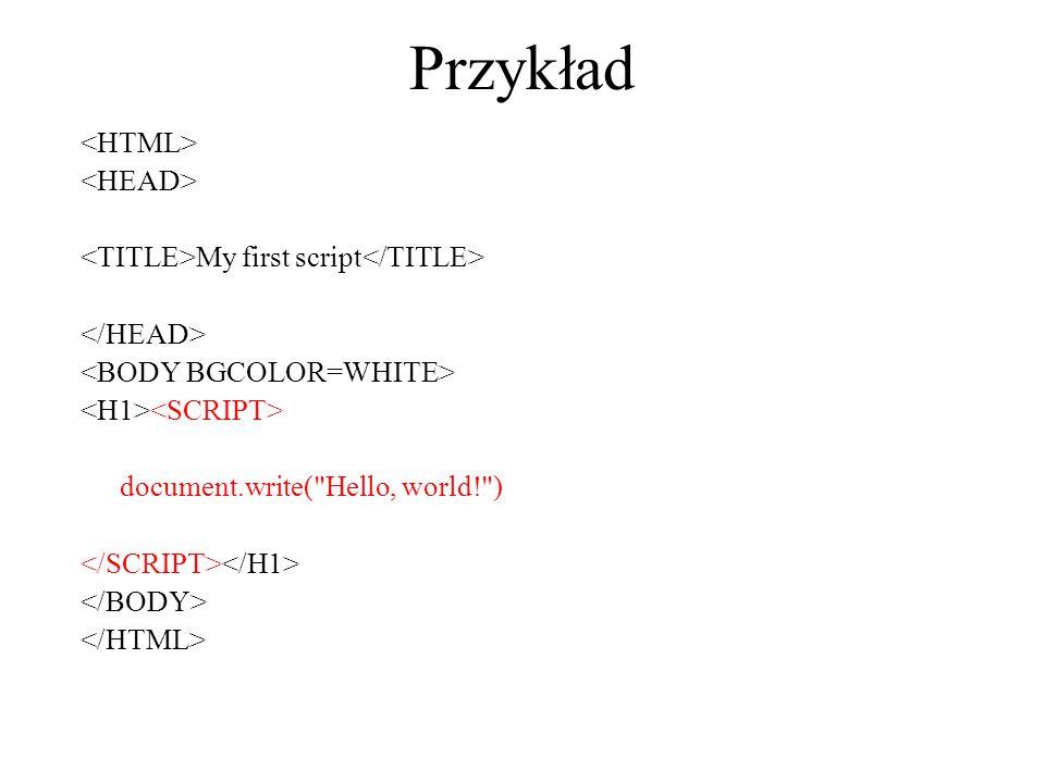 Przykład My first script document.write(