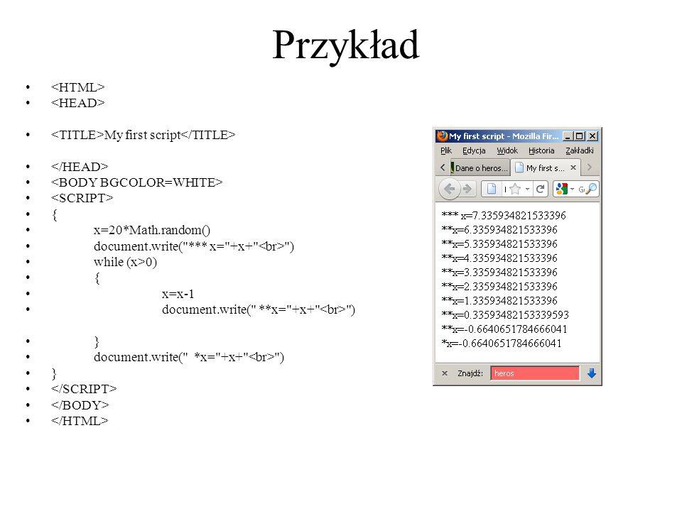 Przykład My first script { x=20*Math.random() document.write(