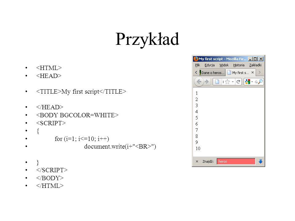 Przykład My first script { for (i=1; i<=10; i++) document.write(i+