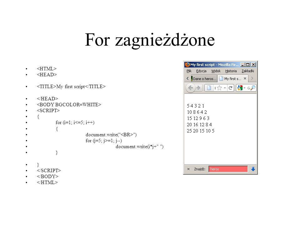 For zagnieżdżone My first script { for (i=1; i<=5; i++) { document.write(
