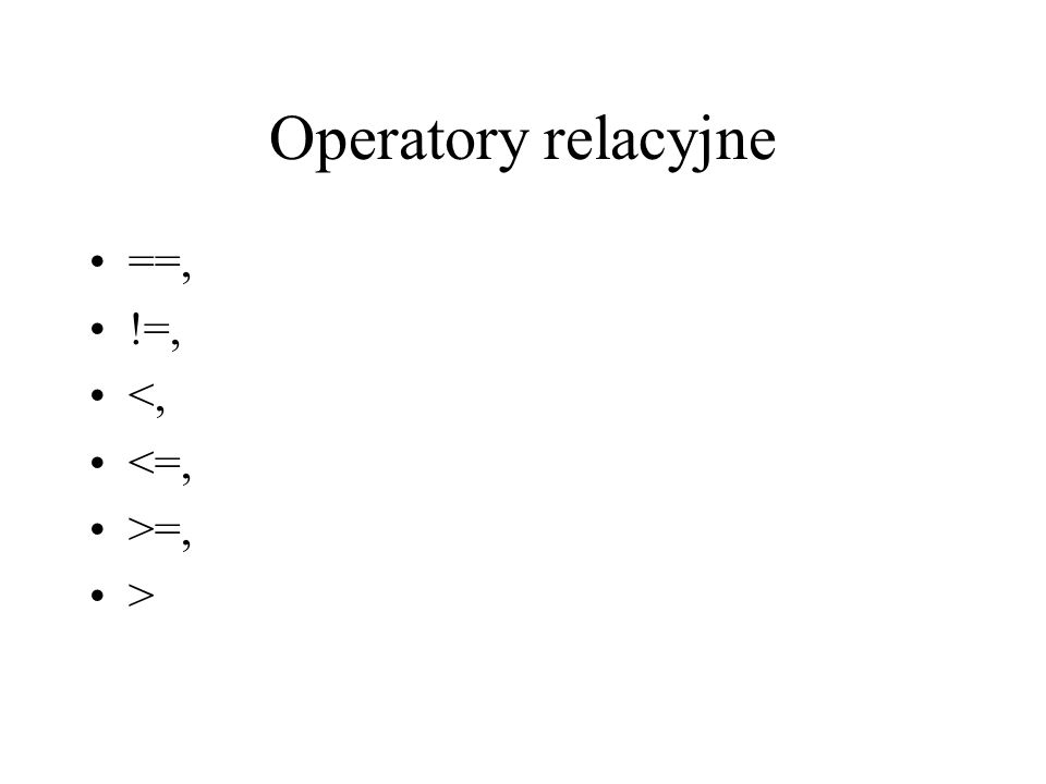 Operatory relacyjne ==, !=, <, <=, >=, >