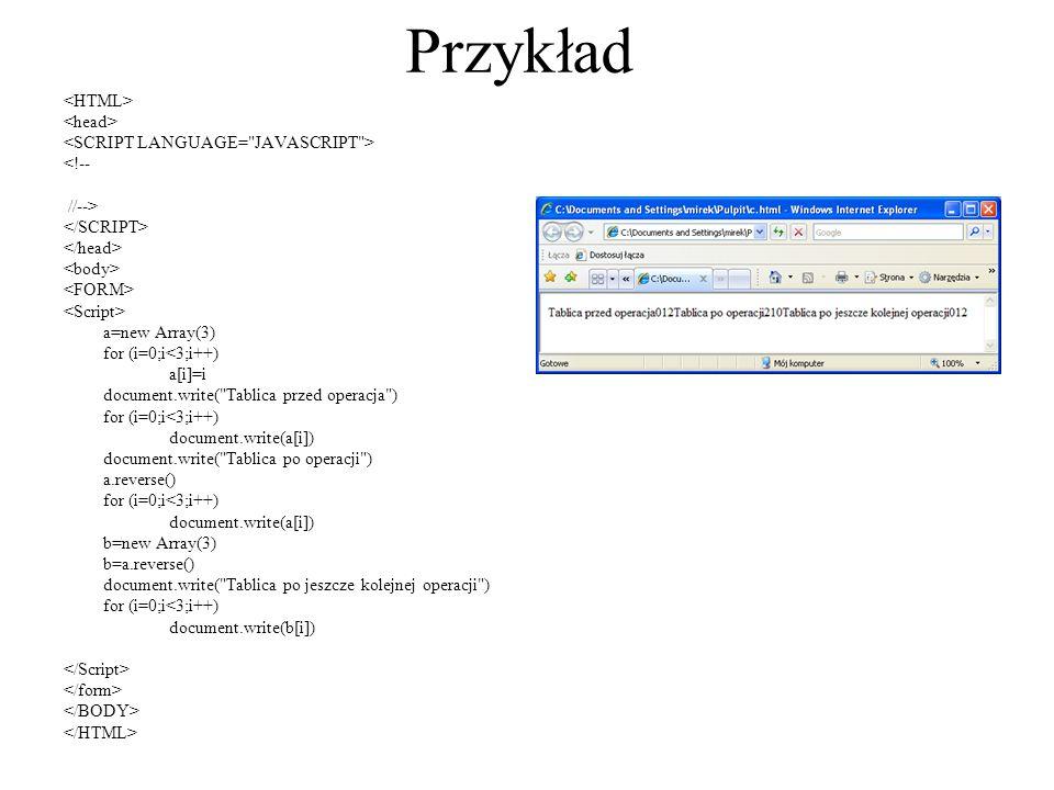 Przykład <!-- //--> a=new Array(3) for (i=0;i<3;i++) a[i]=i document.write(