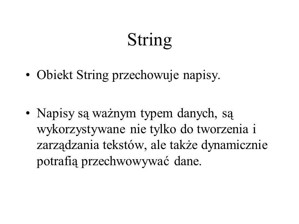 String Obiekt String przechowuje napisy. Napisy są ważnym typem danych, są wykorzystywane nie tylko do tworzenia i zarządzania tekstów, ale także dyna
