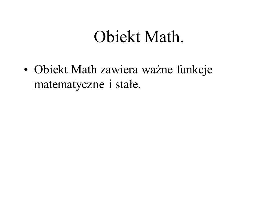 Obiekt Math. Obiekt Math zawiera ważne funkcje matematyczne i stałe.