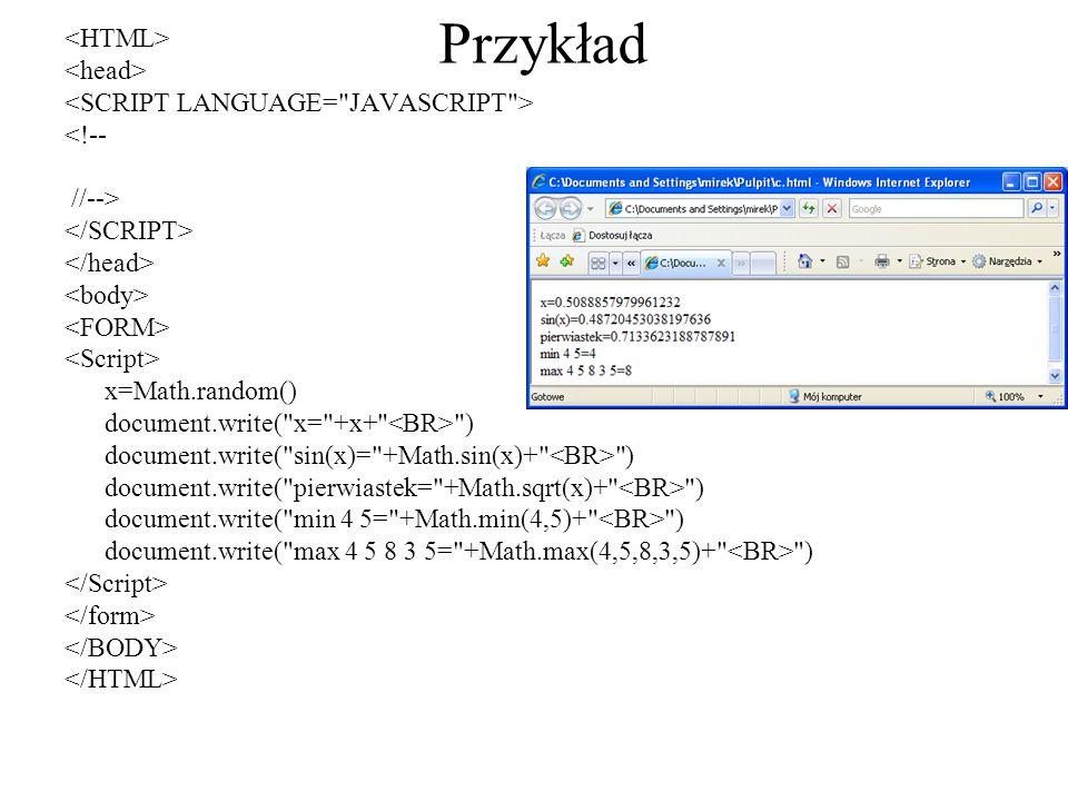 Przykład <!-- //--> x=Math.random() document.write(