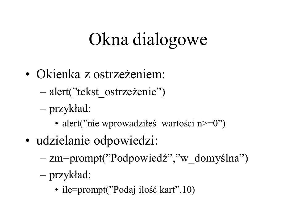 """Okna dialogowe Okienka z ostrzeżeniem: –alert(""""tekst_ostrzeżenie"""") –przykład: alert(""""nie wprowadziłeś wartości n>=0"""") udzielanie odpowiedzi: –zm=promp"""