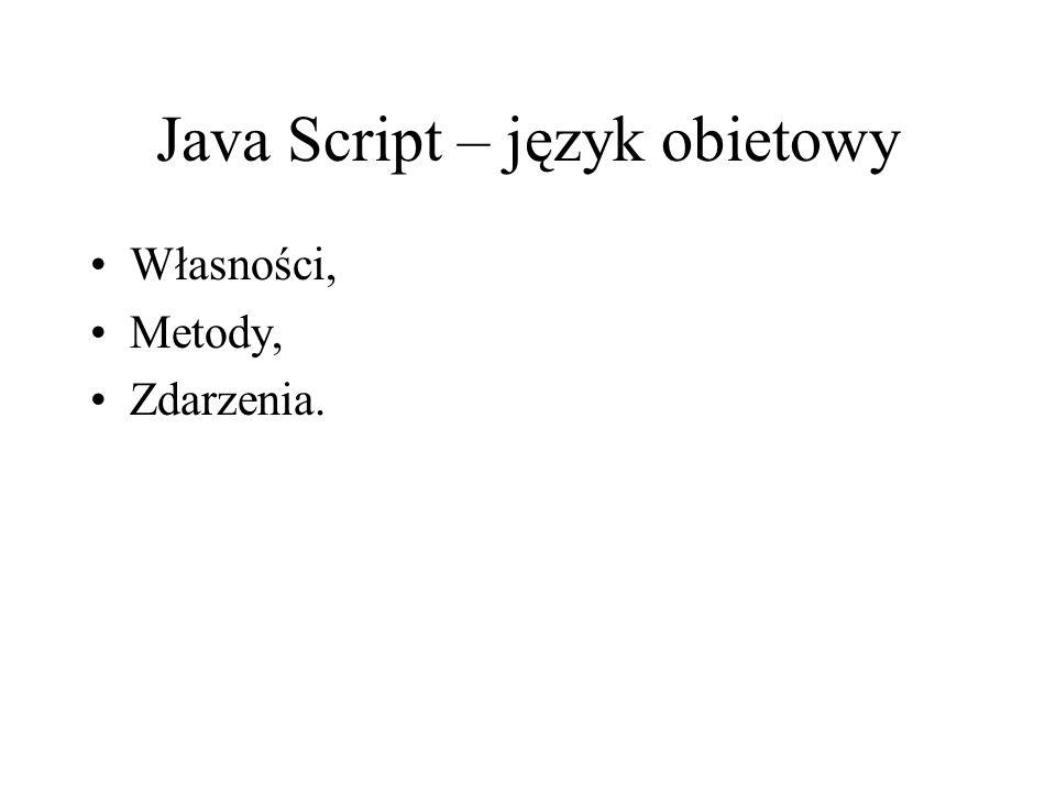 Java Script – język obietowy Własności, Metody, Zdarzenia.