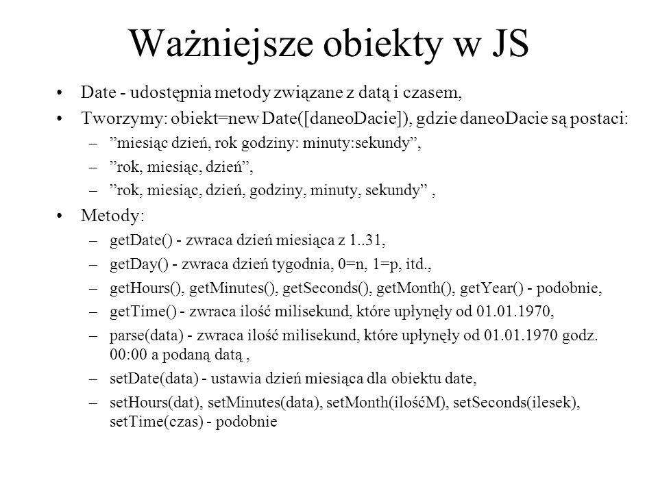 """Ważniejsze obiekty w JS Date - udostępnia metody związane z datą i czasem, Tworzymy: obiekt=new Date([daneoDacie]), gdzie daneoDacie są postaci: –""""mie"""