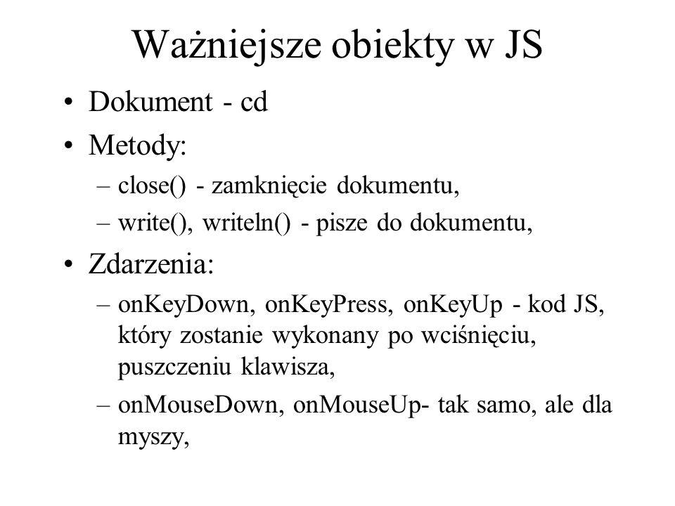 Ważniejsze obiekty w JS Dokument - cd Metody: –close() - zamknięcie dokumentu, –write(), writeln() - pisze do dokumentu, Zdarzenia: –onKeyDown, onKeyP