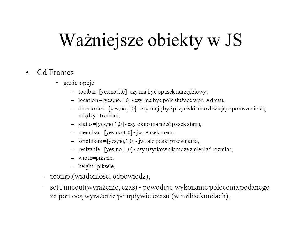 Ważniejsze obiekty w JS Cd Frames gdzie opcje: –toolbar=[yes,no,1,0] -czy ma być opasek narzędziowy, –location =[yes,no,1,0] - czy ma być pole służące