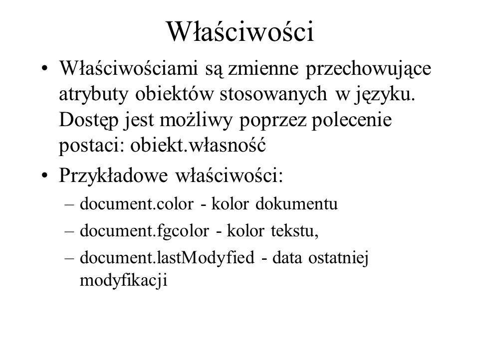 Właściwości Właściwościami są zmienne przechowujące atrybuty obiektów stosowanych w języku. Dostęp jest możliwy poprzez polecenie postaci: obiekt.włas