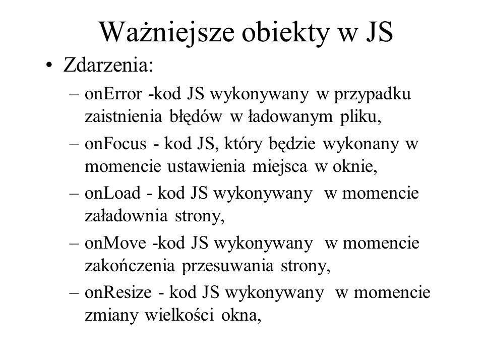 Ważniejsze obiekty w JS Zdarzenia: –onError -kod JS wykonywany w przypadku zaistnienia błędów w ładowanym pliku, –onFocus - kod JS, który będzie wykon