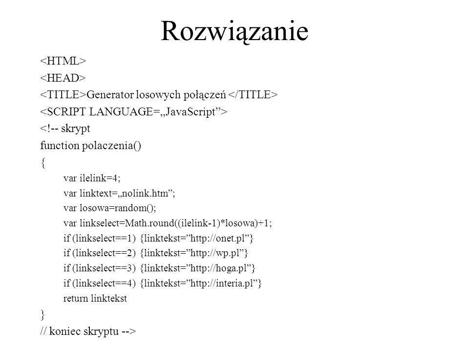"""Rozwiązanie Generator losowych połączeń <!-- skrypt function polaczenia() { var ilelink=4; var linktext=""""nolink.htm""""; var losowa=random(); var linksel"""