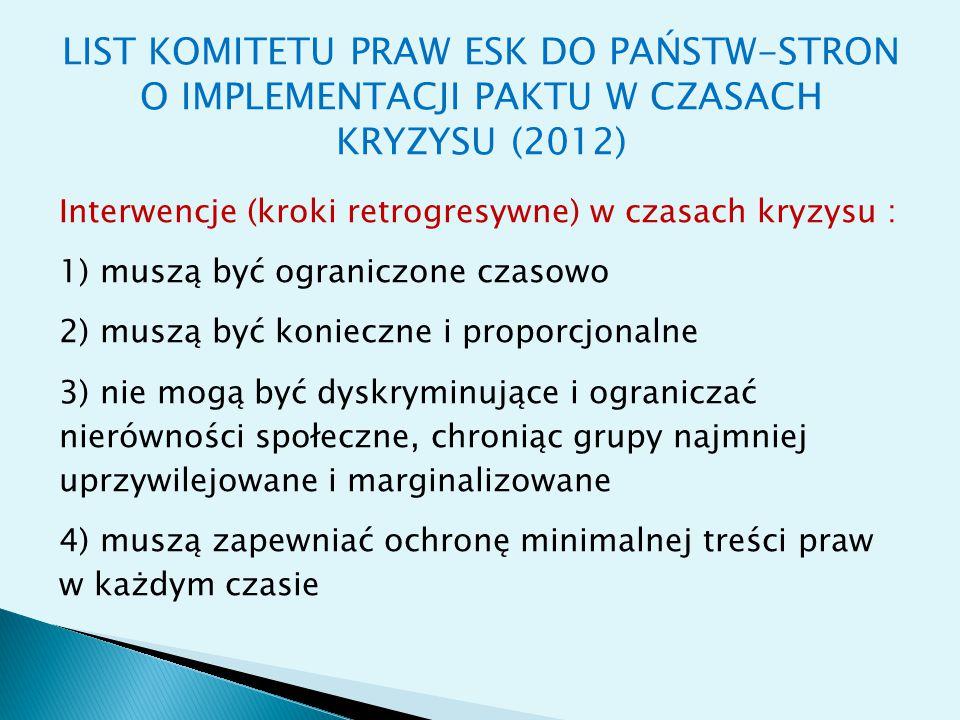 LIST KOMITETU PRAW ESK DO PAŃSTW-STRON O IMPLEMENTACJI PAKTU W CZASACH KRYZYSU (2012) Interwencje (kroki retrogresywne) w czasach kryzysu : 1) muszą b
