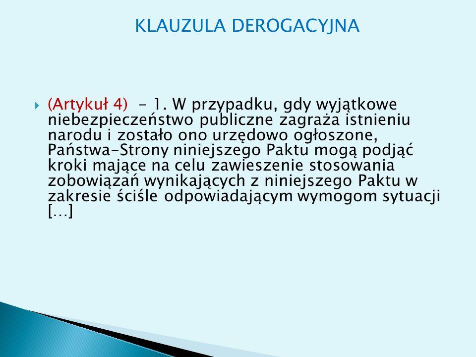 KLAUZULA DEROGACYJNA  (Artykuł 4) - 1. W przypadku, gdy wyjątkowe niebezpieczeństwo publiczne zagraża istnieniu narodu i zostało ono urzędowo ogłoszo