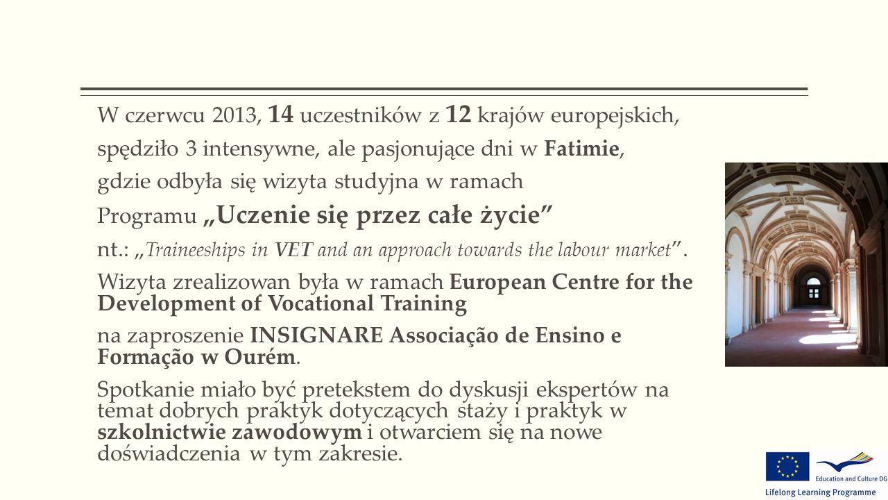 """W czerwcu 2013, 14 uczestników z 12 krajów europejskich, spędziło 3 intensywne, ale pasjonujące dni w Fatimie, gdzie odbyła się wizyta studyjna w ramach Programu """"Uczenie się przez całe życie nt.: """" Traineeships in VET and an approach towards the labour market ."""
