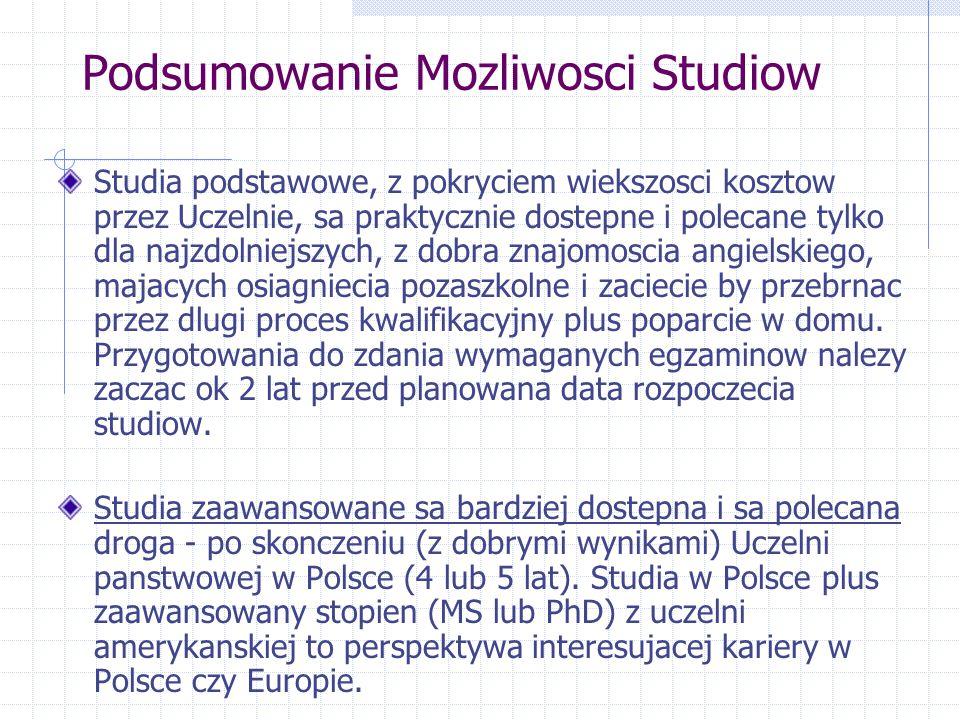 Podsumowanie Mozliwosci Studiow Studia podstawowe, z pokryciem wiekszosci kosztow przez Uczelnie, sa praktycznie dostepne i polecane tylko dla najzdol