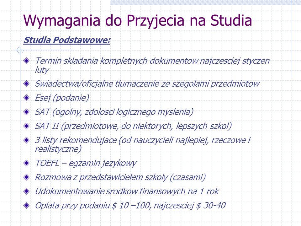 Wymagania do Przyjecia na Studia Studia Podstawowe: Termin skladania kompletnych dokumentow najczesciej styczen luty Swiadectwa/oficjalne tlumaczenie