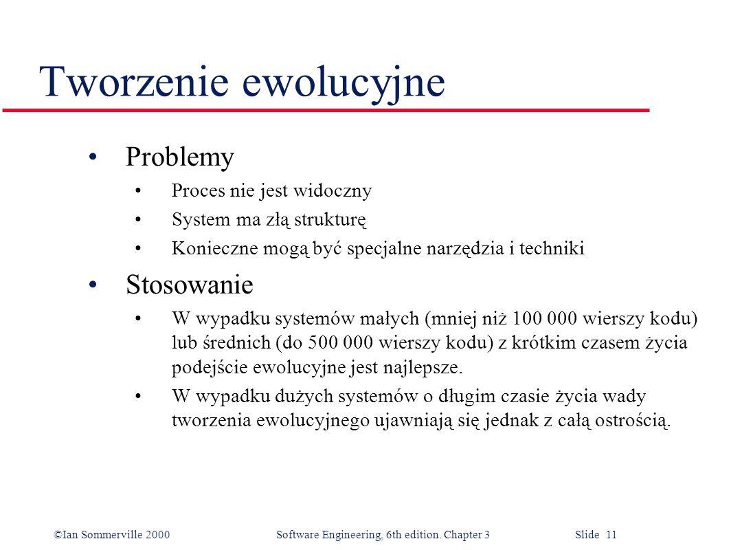 ©Ian Sommerville 2000 Software Engineering, 6th edition. Chapter 3 Slide 11 Tworzenie ewolucyjne Problemy Proces nie jest widoczny System ma złą struk