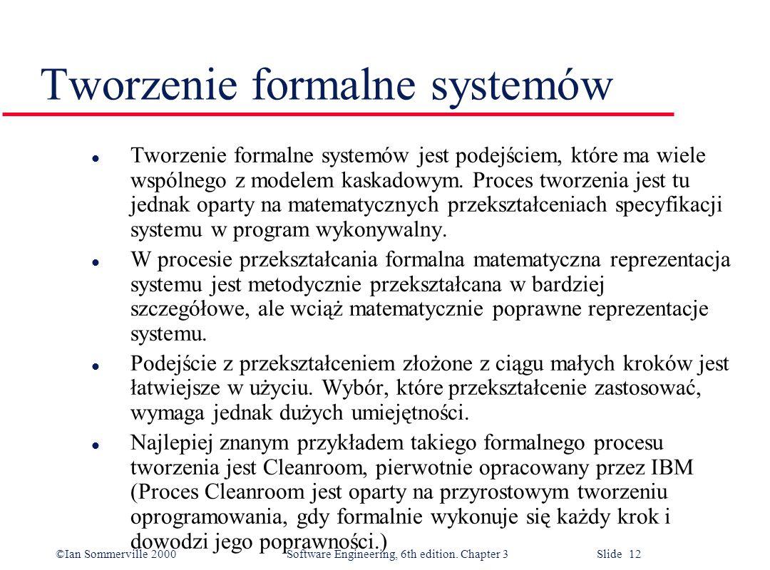 ©Ian Sommerville 2000 Software Engineering, 6th edition. Chapter 3 Slide 12 Tworzenie formalne systemów l Tworzenie formalne systemów jest podejściem,