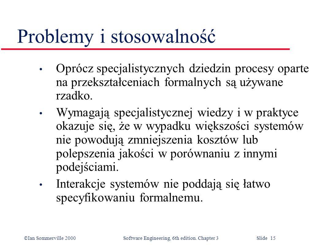 ©Ian Sommerville 2000 Software Engineering, 6th edition. Chapter 3 Slide 15 Problemy i stosowalność Oprócz specjalistycznych dziedzin procesy oparte n