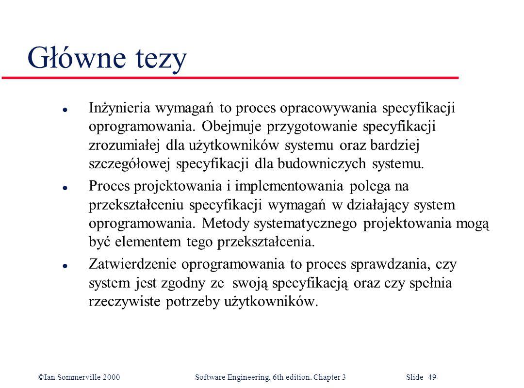 ©Ian Sommerville 2000 Software Engineering, 6th edition. Chapter 3 Slide 49 Główne tezy l Inżynieria wymagań to proces opracowywania specyfikacji opro