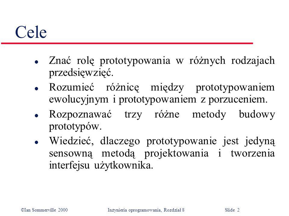 ©Ian Sommerville 2000 Inżynieria oprogramowania, Rozdział 8 Slide 2 Cele l Znać rolę prototypowania w różnych rodzajach przedsięwzięć. l Rozumieć różn