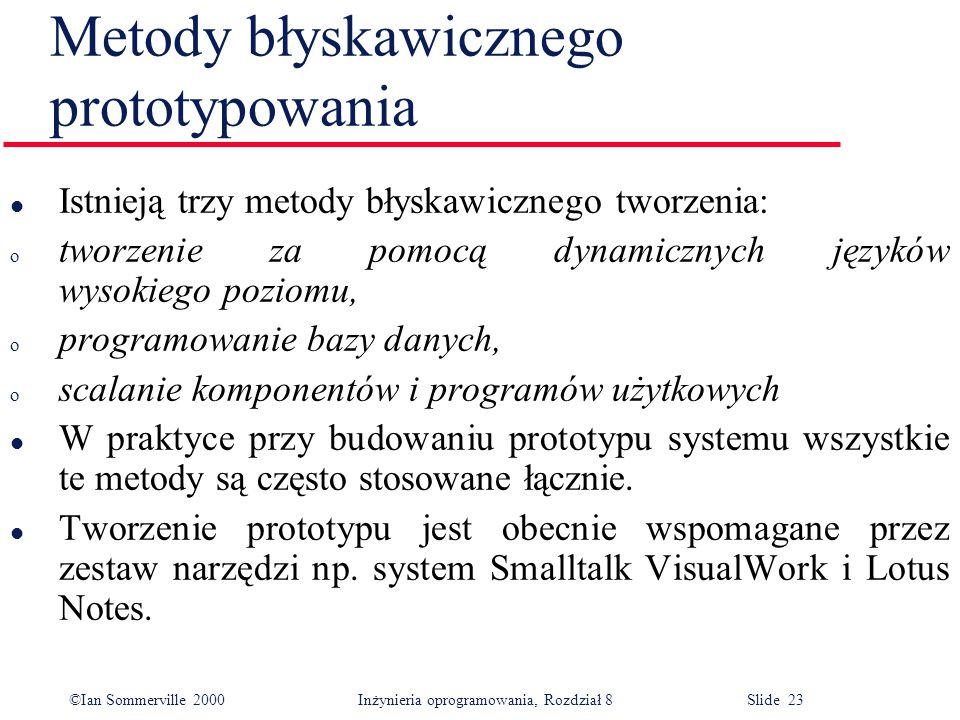 ©Ian Sommerville 2000 Inżynieria oprogramowania, Rozdział 8 Slide 23 Metody błyskawicznego prototypowania l Istnieją trzy metody błyskawicznego tworze