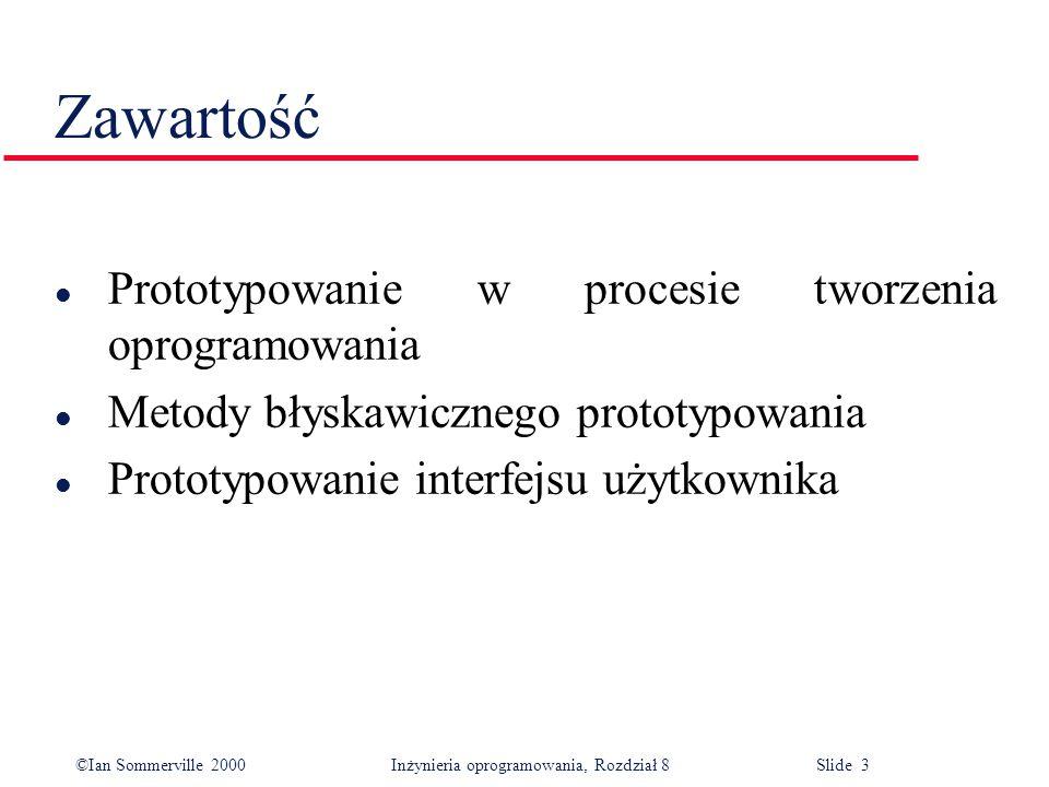 ©Ian Sommerville 2000 Inżynieria oprogramowania, Rozdział 8 Slide 3 Zawartość l Prototypowanie w procesie tworzenia oprogramowania l Metody błyskawicznego prototypowania l Prototypowanie interfejsu użytkownika