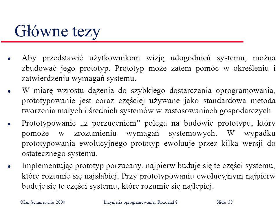 ©Ian Sommerville 2000 Inżynieria oprogramowania, Rozdział 8 Slide 38 Główne tezy l Aby przedstawić użytkownikom wizję udogodnień systemu, można zbudować jego prototyp.