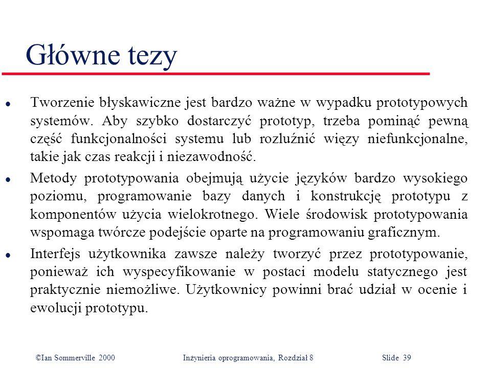©Ian Sommerville 2000 Inżynieria oprogramowania, Rozdział 8 Slide 39 Główne tezy l Tworzenie błyskawiczne jest bardzo ważne w wypadku prototypowych sy