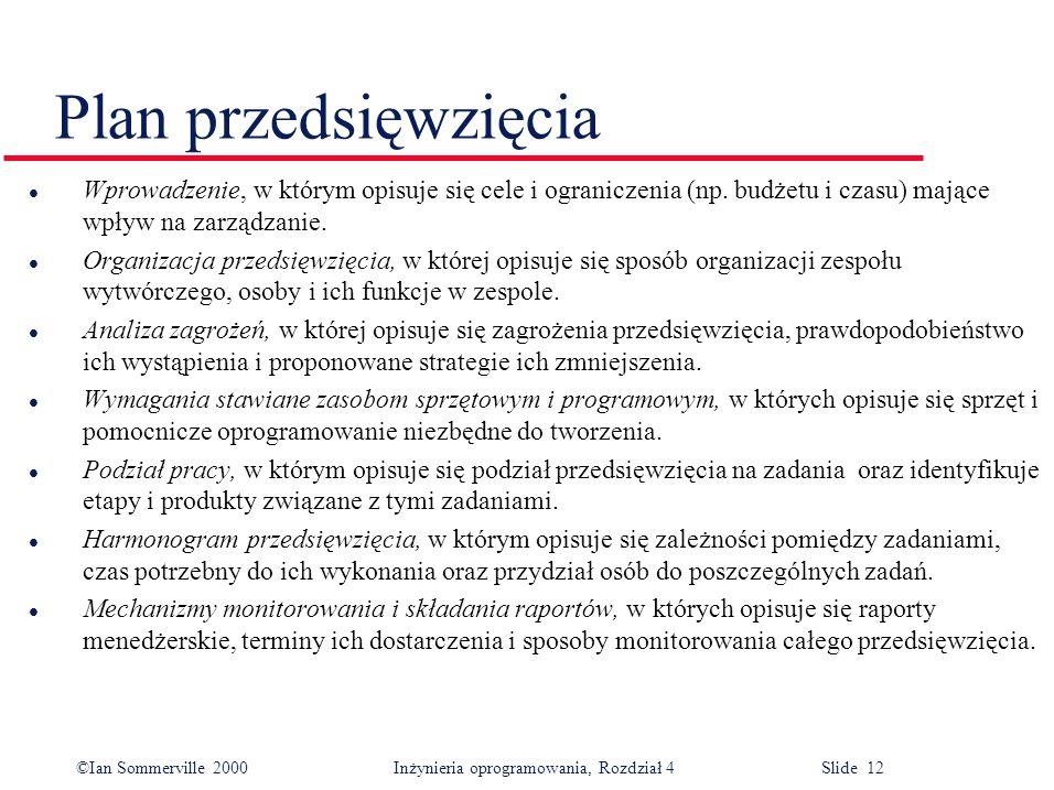 ©Ian Sommerville 2000Inżynieria oprogramowania, Rozdział 4 Slide 12 Plan przedsięwzięcia l Wprowadzenie, w którym opisuje się cele i ograniczenia (np.