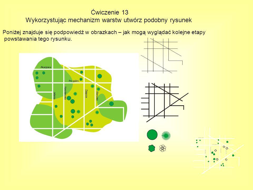 Ćwiczenie 13 Wykorzystując mechanizm warstw utwórz podobny rysunek.