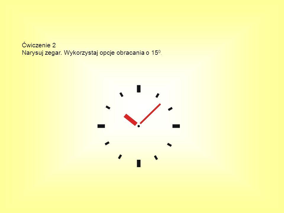 Ćwiczenie 2 Narysuj zegar. Wykorzystaj opcje obracania o 15 0.