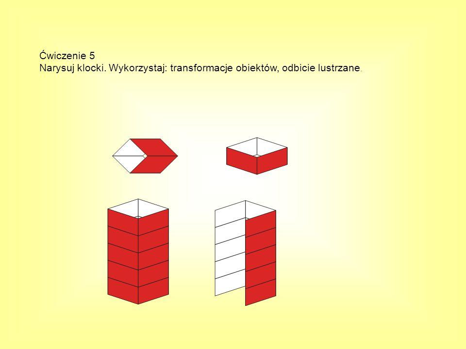 Ćwiczenie 5 Narysuj klocki. Wykorzystaj: transformacje obiektów, odbicie lustrzane.