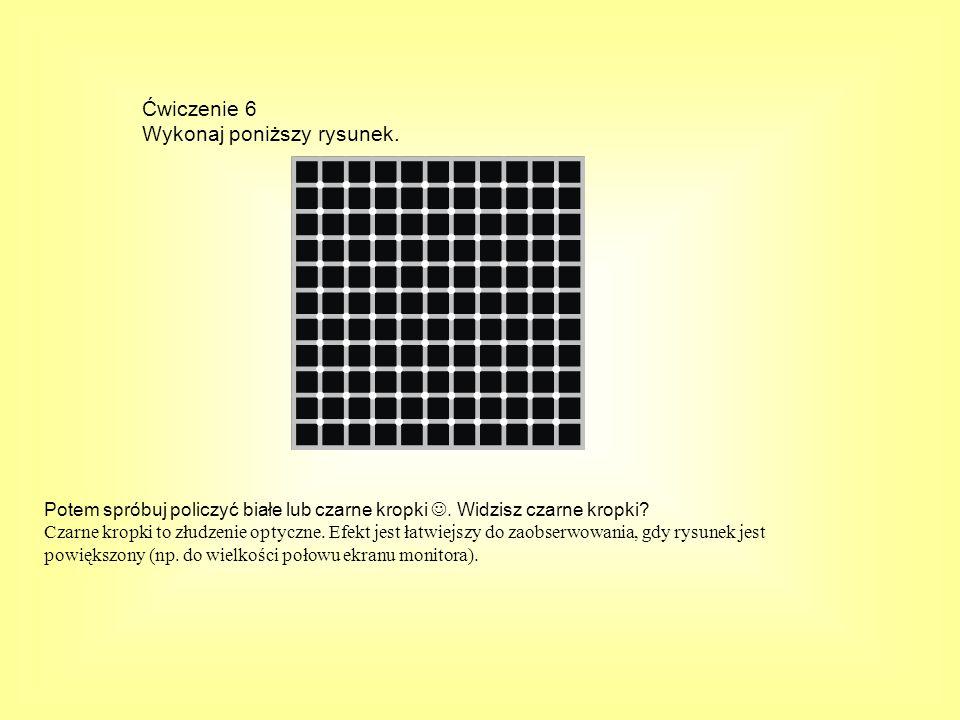 Ćwiczenie 6 Wykonaj poniższy rysunek.Potem spróbuj policzyć białe lub czarne kropki.