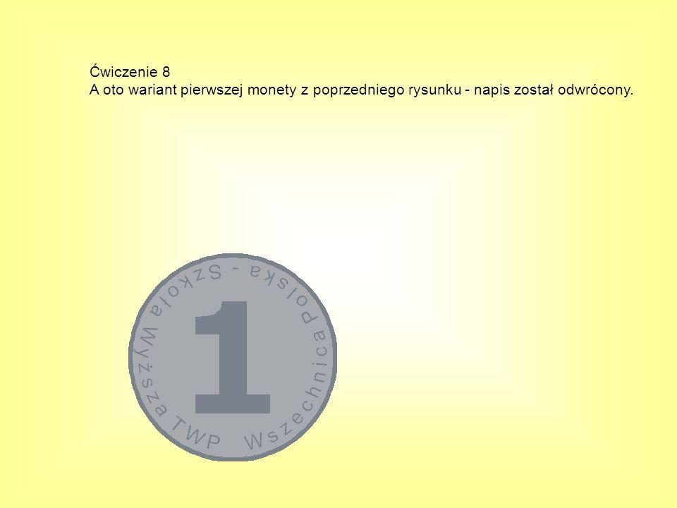 Ćwiczenie 8 A oto wariant pierwszej monety z poprzedniego rysunku - napis został odwrócony.