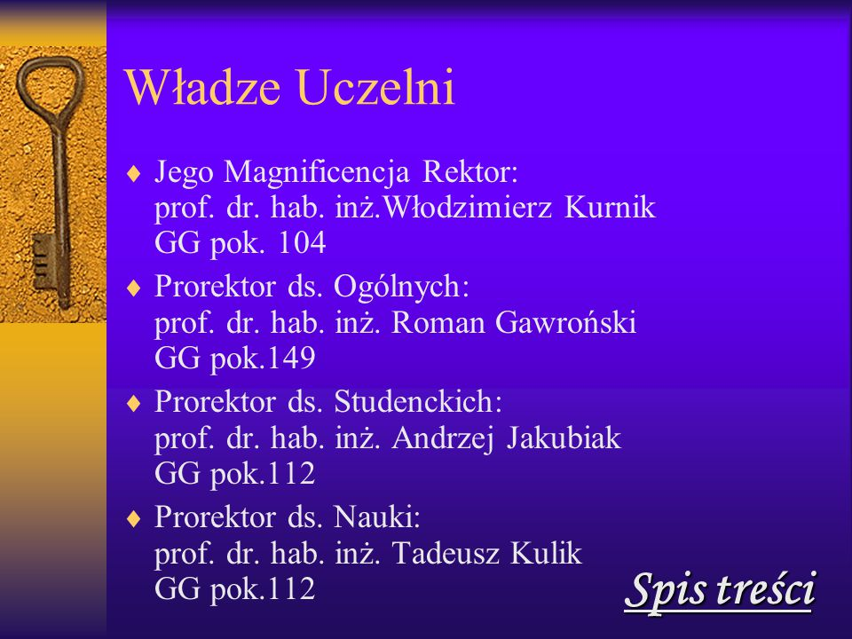 Władze Uczelni  Jego Magnificencja Rektor: prof.dr.