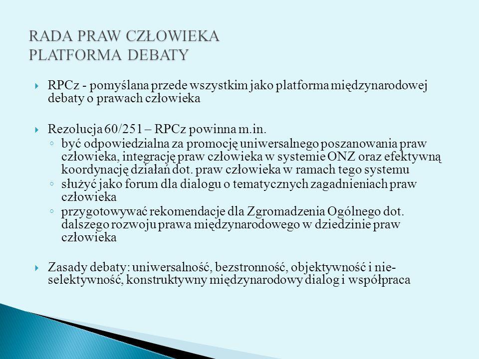  RPCz - pomyślana przede wszystkim jako platforma międzynarodowej debaty o prawach człowieka  Rezolucja 60/251 – RPCz powinna m.in. ◦ być odpowiedzi