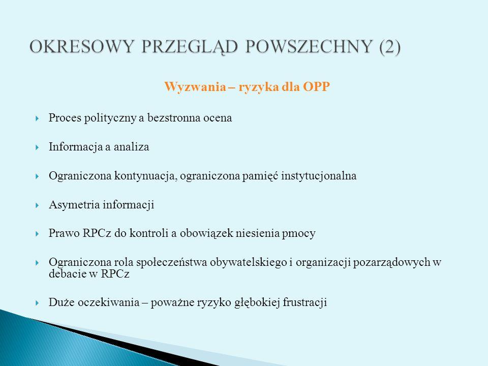 Wyzwania – ryzyka dla OPP  Proces polityczny a bezstronna ocena  Informacja a analiza  Ograniczona kontynuacja, ograniczona pamięć instytucjonalna