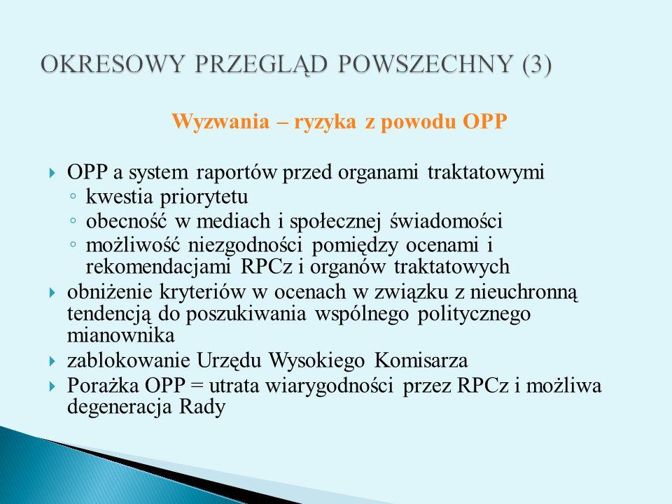 Wyzwania – ryzyka z powodu OPP  OPP a system raportów przed organami traktatowymi ◦ kwestia priorytetu ◦ obecność w mediach i społecznej świadomości