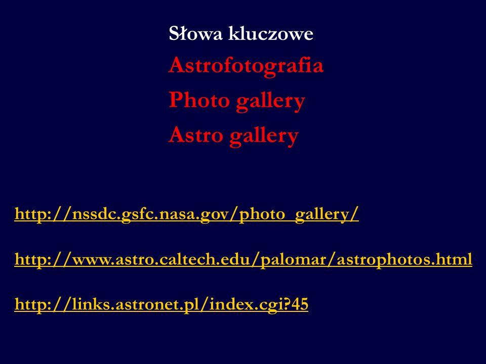 http://nssdc.gsfc.nasa.gov/photo_gallery/ http://www.astro.caltech.edu/palomar/astrophotos.html http://links.astronet.pl/index.cgi?45 Słowa kluczowe A